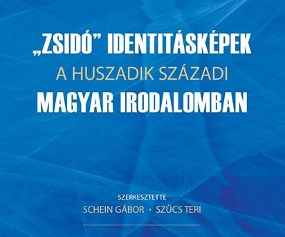 """""""Zsidó"""" identitásképek a huszadik századi magyar irodalomban"""